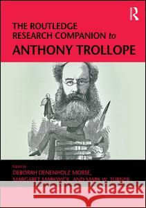 The Routledge Research Companion to Anthony Trollope Deborah Denenholz Morse Margaret Markwick Mark W. Turner 9781409462040