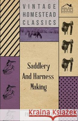 Saddlery and Harness-Making Paul N. Hasluck 9781409727415