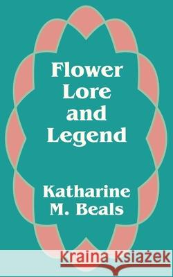 Flower Lore and Legend Katharine M. Beals 9781410101617