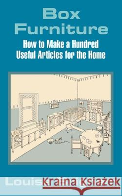Box Furniture: How to Make a Hundred Useful Articles for the Home Louise Brigham 9781410101709