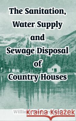 The Sanitation, Water Supply and Sewage Disposal of Country Houses William Paul Gerhard 9781410105158
