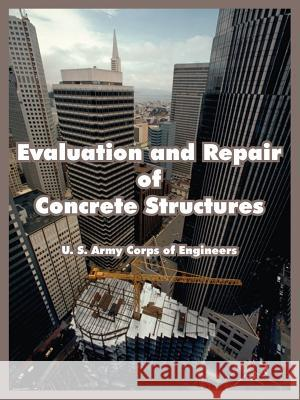 Evaluation and Repair of Concrete Structures U. S. Army Corps of Engineers 9781410107435