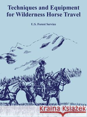 Techniques and Equipment for Wilderness Horse Travel US Forest Service 9781410108173
