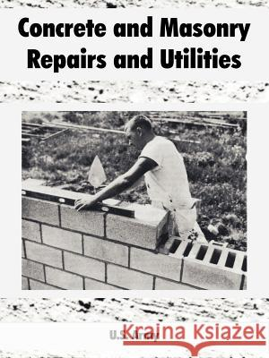 Concrete and Masonry Repairs and Utilities U S Army 9781410108395