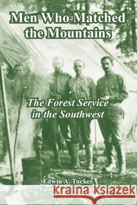 Men Who Matched the Mountains: The Forest Service in the Southwest Edwin A. Tucker George Fitzpatrick 9781410108609