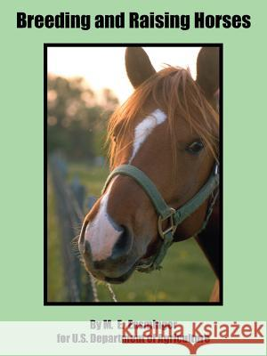 Breeding and Raising Horses M. E. Ensminger Departm U 9781410108692