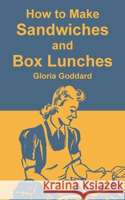 How to Make Sandwiches and Box Lunches Gloria Goddard 9781410109316