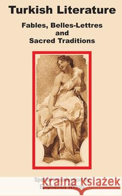 Turkish Literature: Fables, Belles-Lettres and Sacred Traditions Epiphanius Wilson 9781410200037