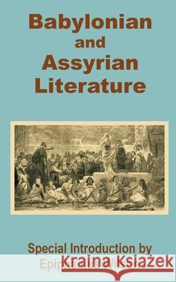 Babylonian and Assyrian Literature Epiphanius Wilson 9781410200334