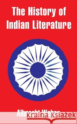 The History of Indian Literature Albrecht Weber 9781410203342