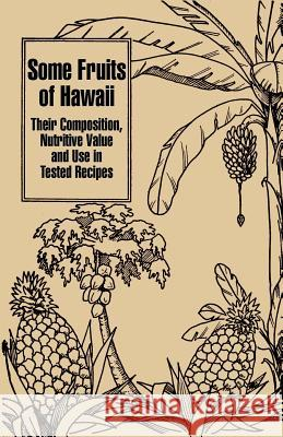Some Fruits of Hawaii: Their Composition, Nutritive Value and Use in Tested Recipes Carey D. Miller Katherine Bazore Ruth C. Robbins 9781410203472