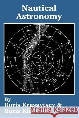Nautical Astronomy Boris Krasavtsev Boris Khlyustin 9781410203649