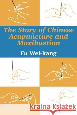 The Story of Chinese Acupuncture and Moxibustion Fu Wei-Kang 9781410206138
