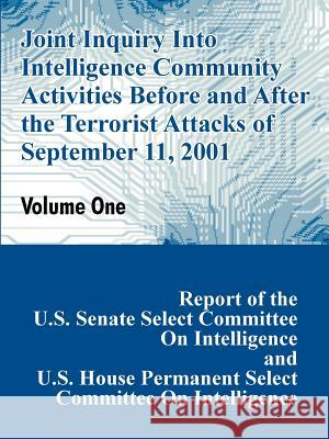 Joint Inquiry Into Intelligence Community Activities Before and After the Terrorist Attacks of September 11, 2001 (Volume One) U. S. Congress 9781410207418