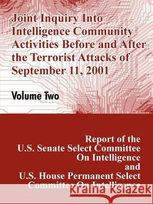 Joint Inquiry Into Intelligence Community Activities Before and After the Terrorist Attacks of September 11, 2001 (Volume Two) U. S. Congress 9781410207425