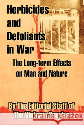 Herbicides and Defoliants in War: The Long-Term Effects on Man and Nature The Editorial Staff                      The Vietnam Courier 9781410209498