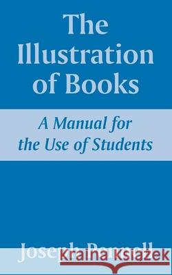 The Illustration of Books: A Manual for the Use of Students Joseph Pennell 9781410209603