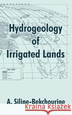 Hydrogeology of Irrigated Lands A. Siline-Bekchourine 9781410209689