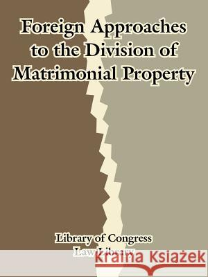 Foreign Approaches to the Division of Matrimonial Property Law Library Library Librar 9781410212023