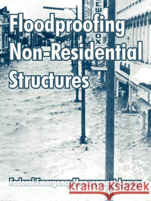 Floodproofing Non-Residential Structures Federal Emergency Management Agency 9781410213044