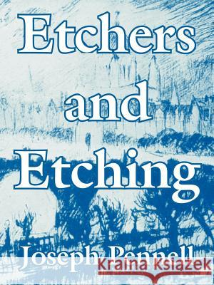 Etchers and Etching Joseph Pennell 9781410215703