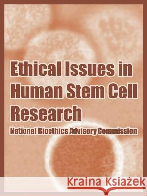 Ethical Issues in Human Stem Cell Research National Bioethics Advisory Commission   United States 9781410218957 University Press of the Pacific