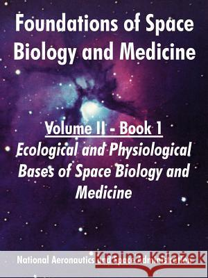 Foundations of Space Biology and Medicine: Volume II - Book 1 (Ecological and Physiological Bases of Space Biology and Medicine) NASA 9781410220530