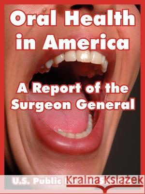 Oral Health in America: A Report of the Surgeon General Public Heal U 9781410222732