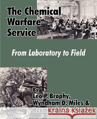 The Chemical Warfare Service: From Laboratory to Field Leo P. Brophy Wyndham D. Miles Rexmond C. Cochrane 9781410223555