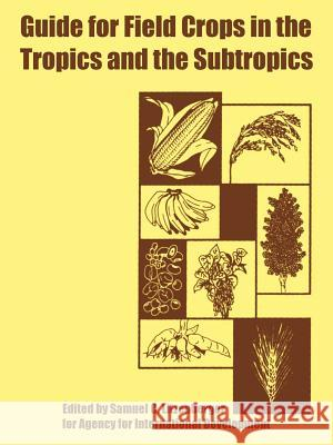 Guide for Field Crops in the Tropics and the Subtropics Fo Agenc Samuel C. Litzenberger 9781410223937