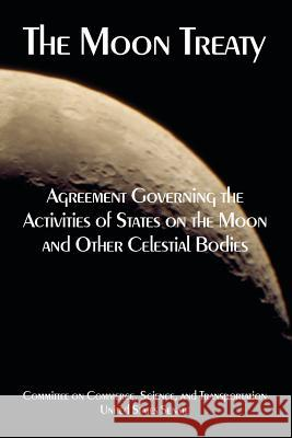 The Moon Treaty : Agreement Governing the Activities of States on the Moon and Other Celestial Bodies States Senate Unite 9781410225115