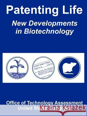 Patenting Life: New Developments in Biotechnology Office of Technology Assessment          United States Congress 9781410225672