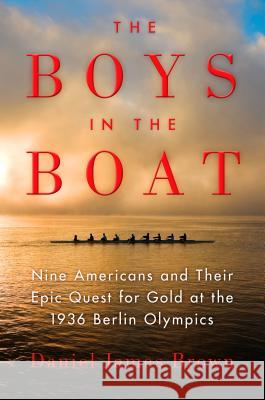 The Boys in the Boat: Nine Americans and Their Epic Quest for Gold at the 1936 Berlin Olympics Daniel James Brown 9781410459541