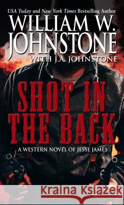 Shot in the Back William Johnstone J. A. Johnstone 9781410482426