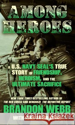 Among Heroes: A U. S. Navy Seal's True Story of Friendship, Heroism, and the Ultimate Sacrifice Brandon Webb John David Mann 9781410482549