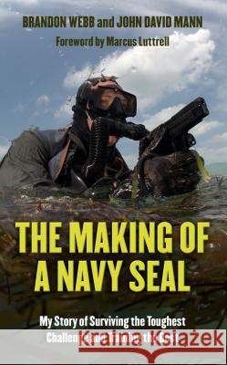 The Making of a Navy Seal: My Story of Surviving the Toughest Challenge and Training the Best Brandon Webb John David Mann 9781410485885