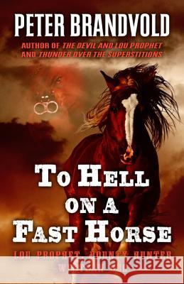 To Hell on a Fast Horse: A Western Duo Peter Brandvold 9781410488084