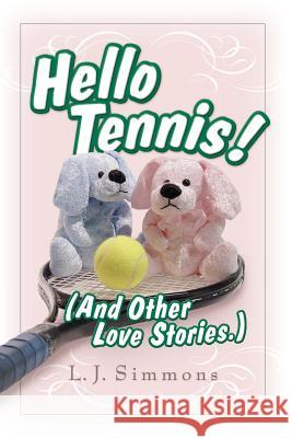Hello, Tennis! (and Other Love Stories) L. J. Simmons 9781410702456