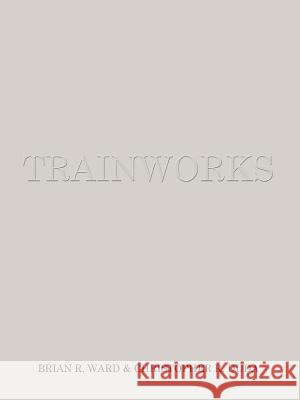 Trainworks Brian R. Ward 9781410713971