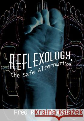 Reflexology, the Safe Alternative Frederick E. Rittenhouse 9781410723888