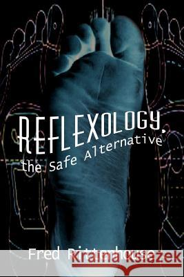 Reflexology, the Safe Alternative Frederick E. Rittenhouse 9781410723901