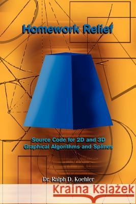 Homework Relief : Source Code for 2d and 3d Graphical Algorithms and Splines Dr Ralph D. Koehler 9781410734143