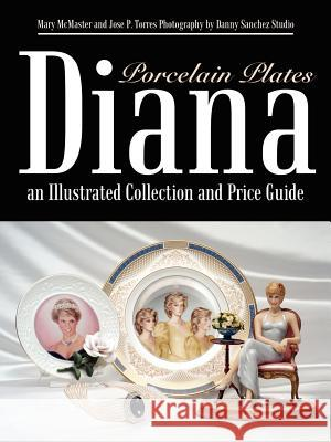 Diana an Illustrated Collection and Price Guide: Porcelain Plates Mary McMaster Jose P. Torres 9781410744463