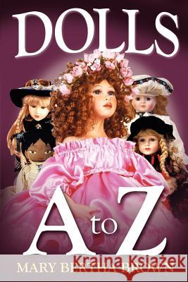 Dolls A to Z Mary Bertha Brown 9781410751881