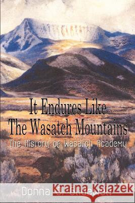It Endures Like the Wasatch Mountains: The History of Wasatch Academy Donna J. Glidewell 9781410757890