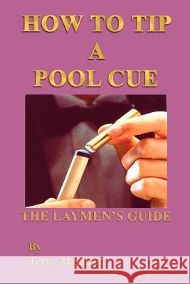 How to Tip a Pool Cue: The Laymen's Guide Terry Macioge 9781410777317