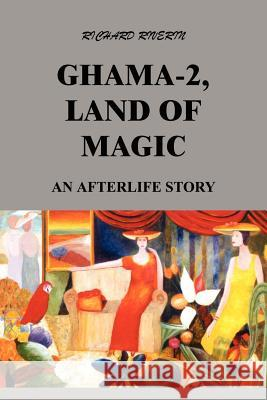 Ghama-2, Land of Magic: an Afterlife Story Richard Riverin 9781410795328