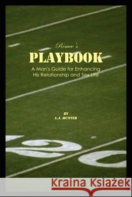 Romeo's Playbook: A Man's Guide for Enhancing His Relationship and Sex Life L. a. Hunter 9781410798640