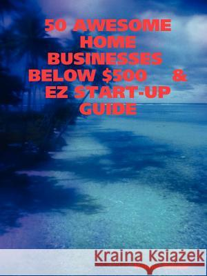 50 Awesome Home Businesses Below $500 & EZ Start-Up Guide Helena Schaar 9781411609310