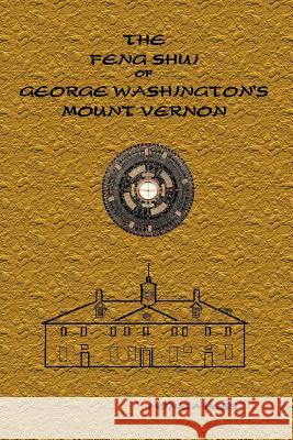 The Feng Shui of George Washington's Mount Vernon Monica Hess 9781411610385